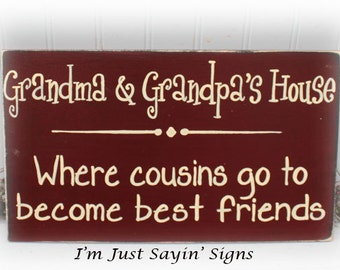 Custom Grandmas or Grandparents House Where Cousins Go To Become Best Friends Sign