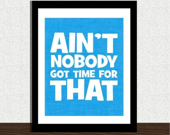 Ain't Nobody Got Time for That Sweet Brown INSTANT DOWNLOAD printable - 8x10 JPEG printable - humorous quote
