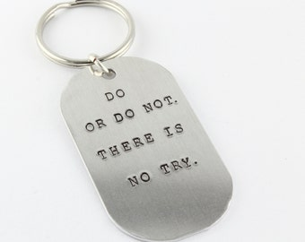 SALE - Do Or Do Not There Is No Try Keychain - Aluminum Keychain - Handstamped Keyring - Key Chain