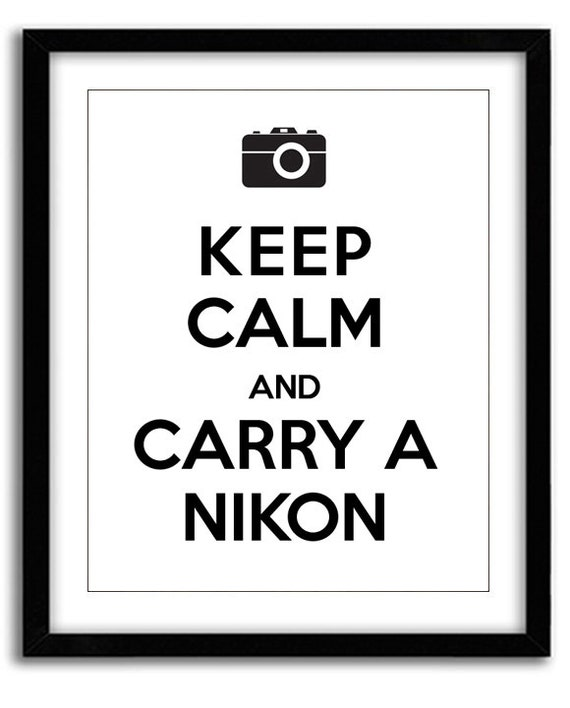 Keep Calm And Carry A Nikon Print 8x10