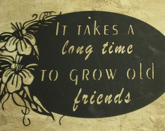 Beautiful, Metal,It Takes a Long Time to Grow old Friends