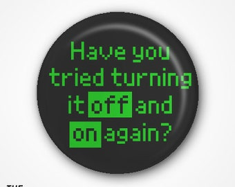 Have you tried turning it off and on again Pin Badge (2.5cm)