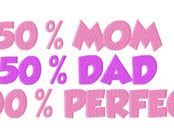 INSTANT DOWNLOAD 50 Percent Mom 50 Percent Dad 100 Percent Perfect Machine Embroidery Design
