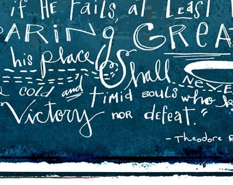 "Theodore Roosevelt's In the arena speech ... ""It is not the critic who counts"" ... Larger Size art print options"