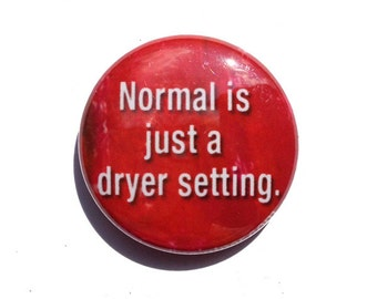 Normal Is Just A Dryer Setting Magnet or Pin Back Button - Normal Magnet or Pinback button badge - Different, Autism