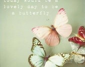 Butterfly photography, kids wall art, typography, pastel pink, girls room decor - Today would be a lovely day to be a butterfly