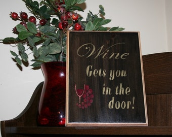 Wine Gets you in the Door - Funny Wine Sign -  Bar Room Sign - Funny Kitchen Sign - Wooden Sign