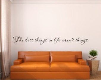 Wall Decal Quote - The best things in life aren't things Vinyl Wall Decal - Home Vinyl Wall Decal Quote - Life Home Vinyl Wall Decal