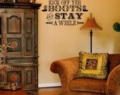 Kick off Yer Boots- Vinyl Wall Decal quotes Sticker - Typography Wall Art
