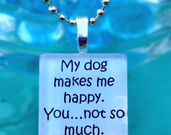 My dog/cat makes me happy, you not so much Glass Tile Pendant