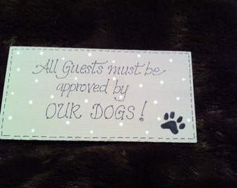 Handpainted 'All guests must be approved by our dogs' Shabby Chic Sign/Plaque