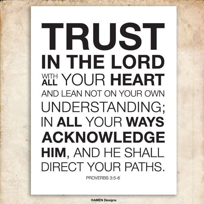 Trusting In The Lord Quotes: Proverbs 3:5-6. Trust In The Lord With All Your Heart. 8x10