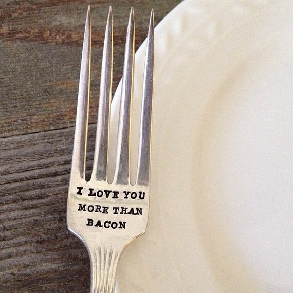 I Love You More Than Bacon - Hand Stamped Fork - Humor Gift -  Every Day Vintage - Birthday, Christmas, Holiday, Gifts