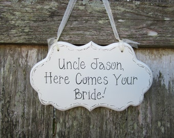 "Wedding Sign, Hand Painted Wooden Cottage Chic Personalized Uncle Wedding Sign, "" Uncle, Here Comes Your Bride! / Girl!"" / Ring Bearer Sign"