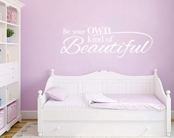 Be Your Own Kind of Beautiful Wall Quote - Vinyl Wall Decal Quote for Baby Girl Nursery Girls Room Playroom or Teen Wall Art GQ003