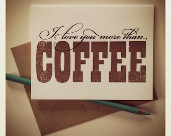 I Love You More Than Coffee : single Gocco screenprinted card / blank inside /funny caffeine addict card