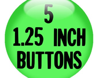 """5 CUSTOM 1.25"""" BUTTONS - create with the Design-O-Matic"""