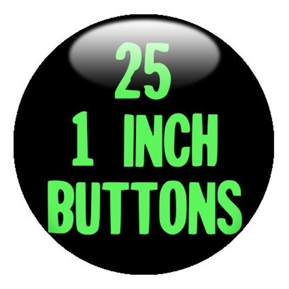 25 CUSTOM 1 inch BUTTONS - create with Design-O-Matic