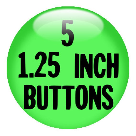 "5 CUSTOM 1.25"" BUTTONS - create with the Design-O-Matic"