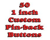 50 Custom 1 inch Pinback Buttons