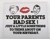 Funny birthday card. Your parents had sex. Just something to think about on your birthday.