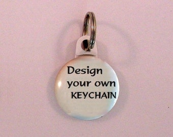 """Key chain 1"""" button - Luggage tag - Pet tag - Design your own keychain - gifts"""
