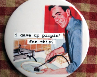 Funny Man Magnet. I gave up pimpin for this... 3 inch mylar M27