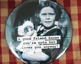 Funny Friendship Magnet. A good friend knows you're nuts  3 inch mylar M18