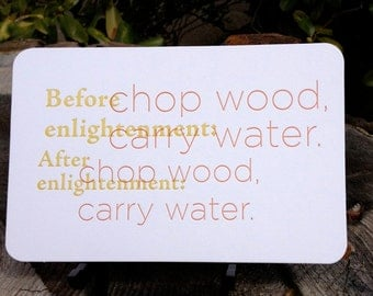 Chop Wood Carry Water : Letterpress Quote Card by Full Circle Press