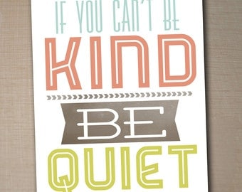 if you cant be kind, be quiet printable typography poster, quote print,  nursery children decor - 8x10