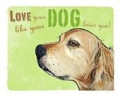 GOLDEN RETRIEVER dog art print green love your dog like your dog loves you 8x10