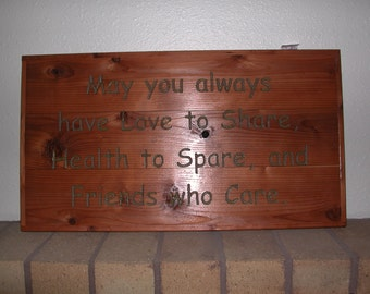 May you always have love to share, health to spare, and friends who care. -  Hand painted wooden plaque - 09013