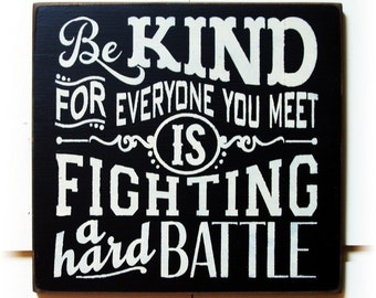 Be kind for everyone you meet is fighting a hard battle wood sign typography