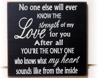 No one else will ever know the strength of my love for you ... typography wood sign