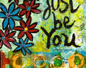 """Just Be You - 8""""x10"""" Mixed Media Art Print, Home Decorating, Teenage Girl Art, Inspirational Art, Art with a Positive Message"""