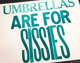 letterpress print: umbrellas are for sissies