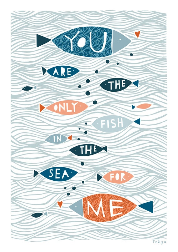 You 39 re the only fish in the sea for me fine art print for Good place to fish near me