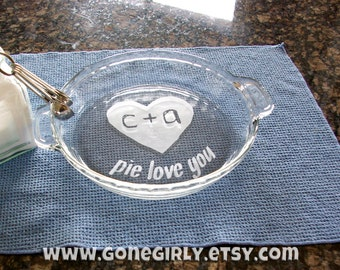 """Engraved Initials and """"Pie Love You"""" Etched Glass Pie Plate with heart. Customization available!"""