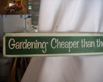 Gardening Cheaper than therapy and you get tomatoes Dark Green with Off White Wooden Shabby Primitve Distressed Sign