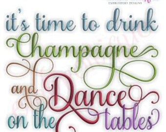 It's Time to Drink Champagne and Dance on the tables - Celebrate- Instant Email Delivery Download Machine embroidery design