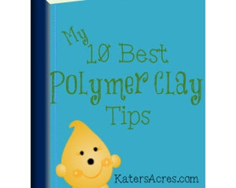 My 10 Best Polymer Clay Tips - 2013 Edition