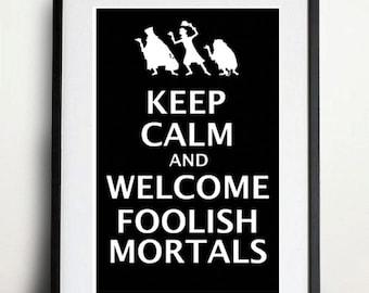 Digital Download - Keep Calm and Welcome Foolish Mortals - 8 x 10 inch print
