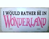 Alice in Wonderland License Plate I would rather be in Wonderland Lewis Carroll Car Tag