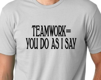 Teamwork definition  you do as I say Funny T-shirt
