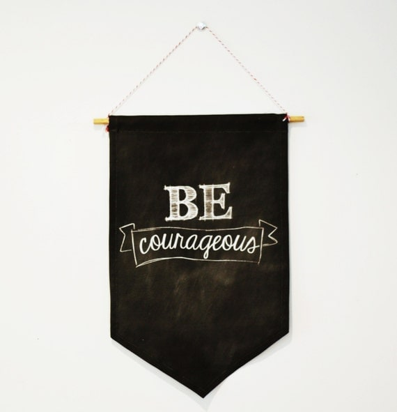 WALL DECOR signage sign Chalk art sign wall art wall hanging  flag, pennant,banner. Be Courageous.