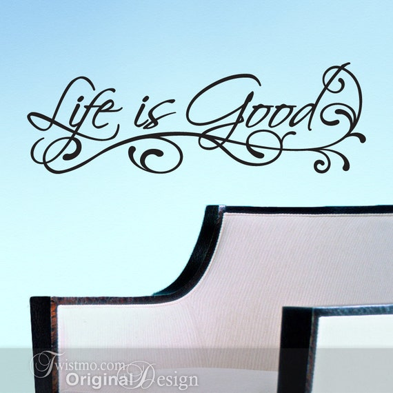 Vinyl Wall Decal: Life is Good in Script with flourish, Inspirational Quote Wall Words