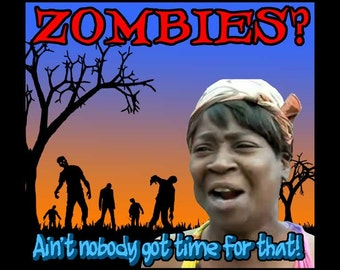 Zombie Shirt - Aint Nobody Got Time For That T-Shirt
