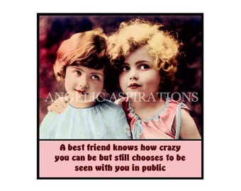 Vintage Inspired Magnet - A best friend knows how crazy you can be but still chooses to be seen with you in public