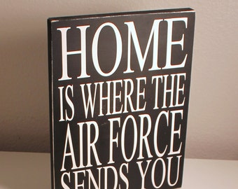 Home Is Where The Air Force Sends You Black and White Painted Wood Sign