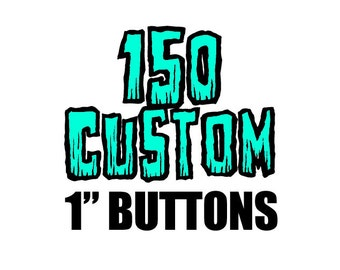 150 Custom One Inch Pinback Buttons